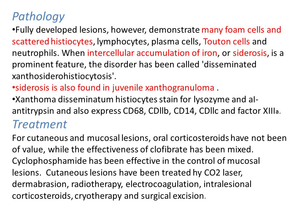 Pathology Fully developed lesions, however, demonstrate many foam cells and scattered histiocytes, lymphocytes, plasma cells, Touton cells and neutrophils.
