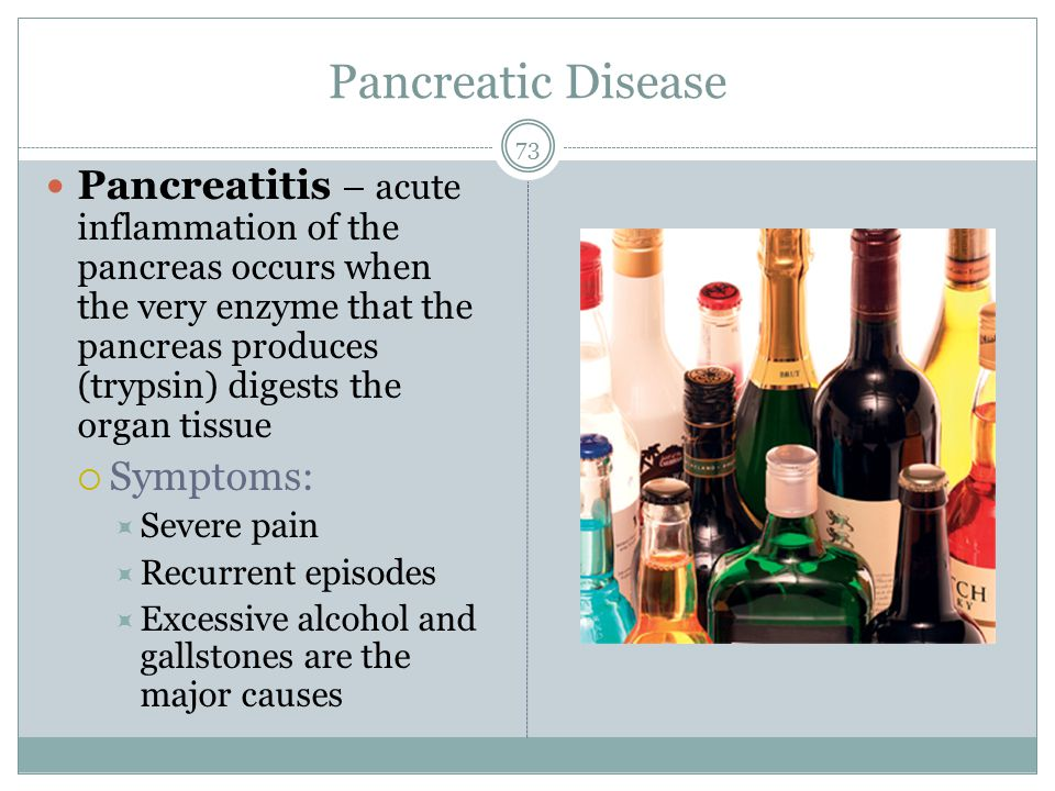 Pancreatic Disease 73 Pancreatitis – acute inflammation of the pancreas occurs when the very enzyme that the pancreas produces (trypsin) digests the o
