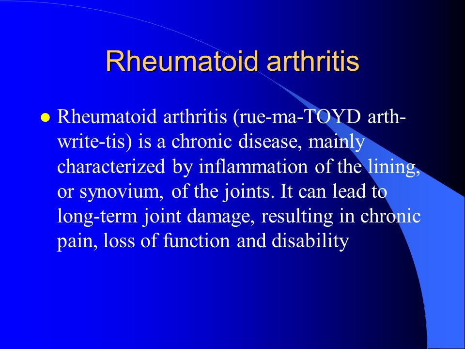 Rheumatoid arthritis l Rheumatoid arthritis (rue-ma-TOYD arth- write-tis) is a chronic disease, mainly characterized by inflammation of the lining, or synovium, of the joints.