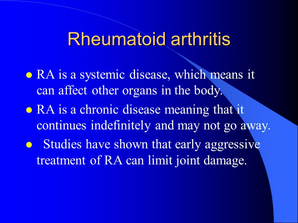 Rheumatoid arthritis l RA is a systemic disease, which means it can affect other organs in the body.