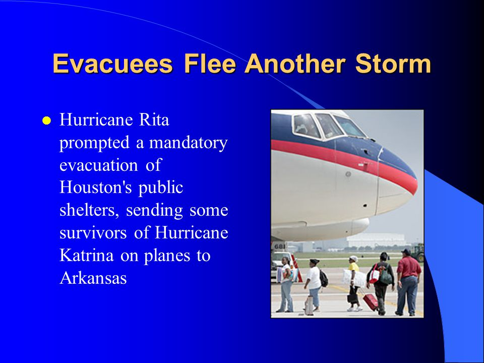 Evacuees Flee Another Storm l Hurricane Rita prompted a mandatory evacuation of Houston s public shelters, sending some survivors of Hurricane Katrina on planes to Arkansas