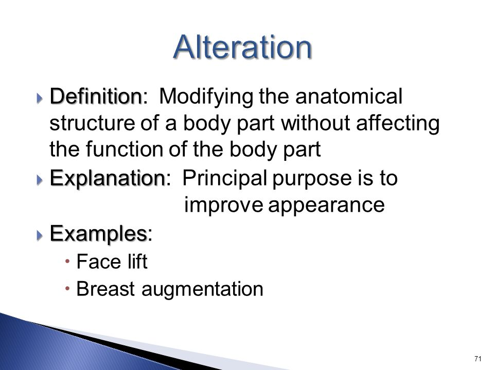  Definition  Definition: Modifying the anatomical structure of a body part without affecting the function of the body part  Explanation  Explanati