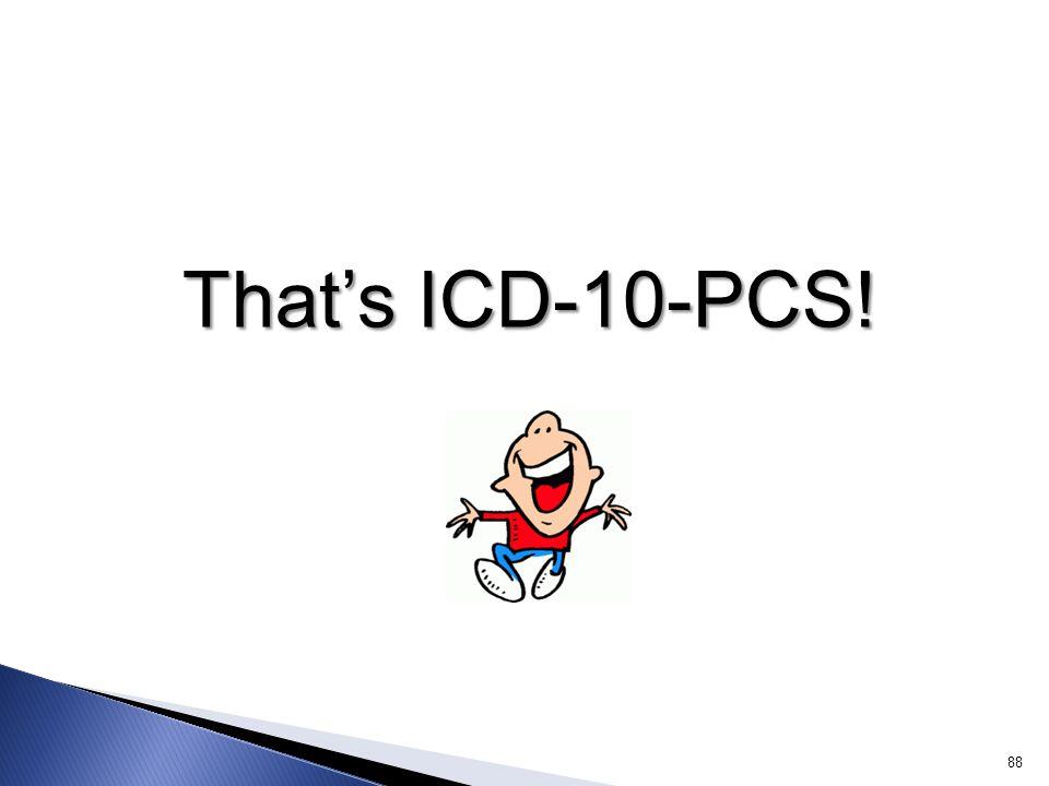 That's ICD-10-PCS! 88