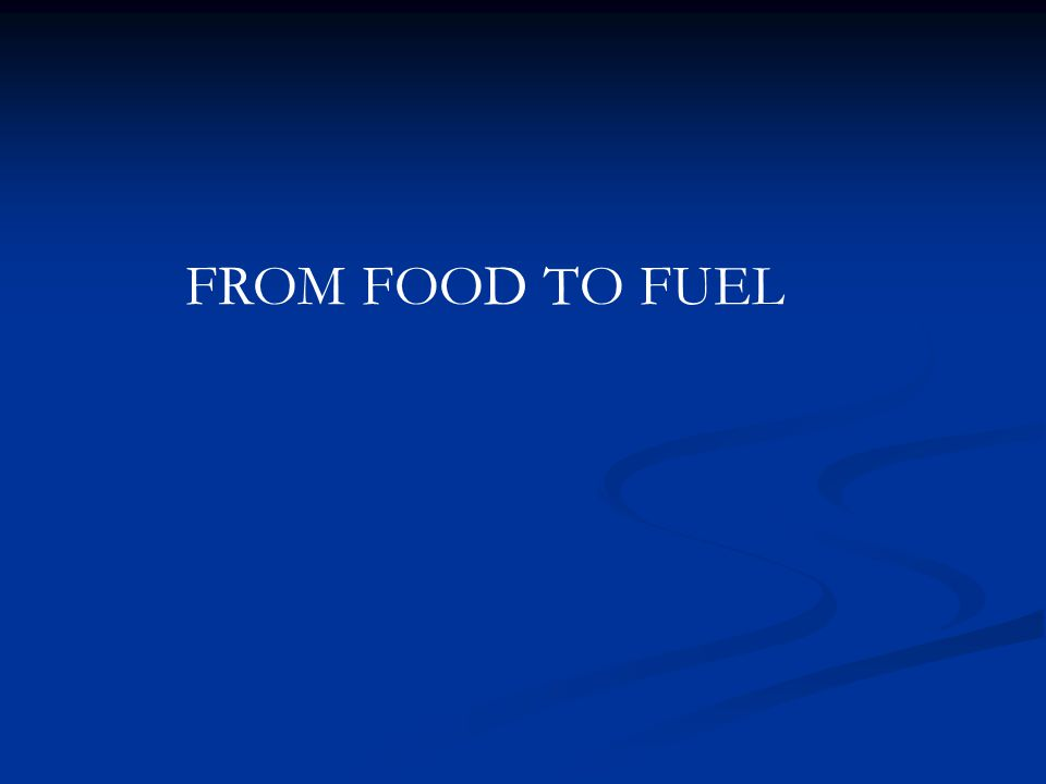 FROM FOOD TO FUEL