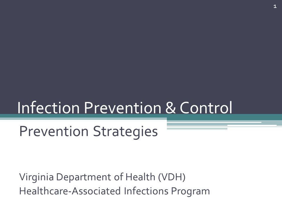 Infection Prevention & Control Prevention Strategies Virginia Department of Health (VDH) Healthcare-Associated Infections Program 1