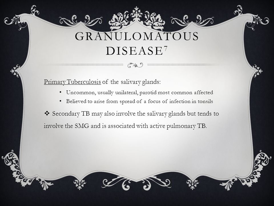 6- GRANULOMATOUS CONDITIONS 1.Tuberculosis Granulation tissue formation in salivary gland 1.Xerostomia 2.Salivary gland enlargement 2.Sarcoidosis Granulomas (T lymphocytes) affecting several organs Lungs Skin Eyes Parotid glands Severity and duration of disease varies Mild improvement noticed with steroid therapy