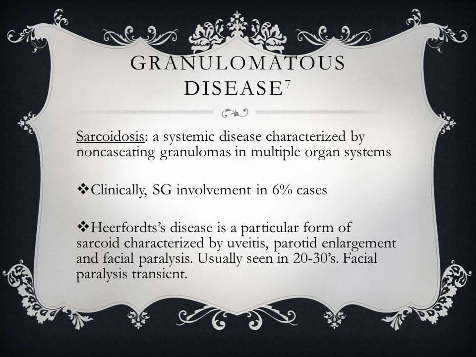 GRANULOMATOUS DISEASE 7 Cat Scratch Disease:  Does not involve the salivary glands directly, but involves the periparotid and submandibular triangle lymph nodes  May involve SG by contiguous spread.
