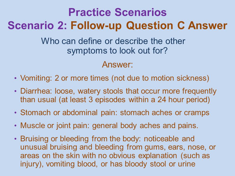 Who can define or describe the other symptoms to look out for.