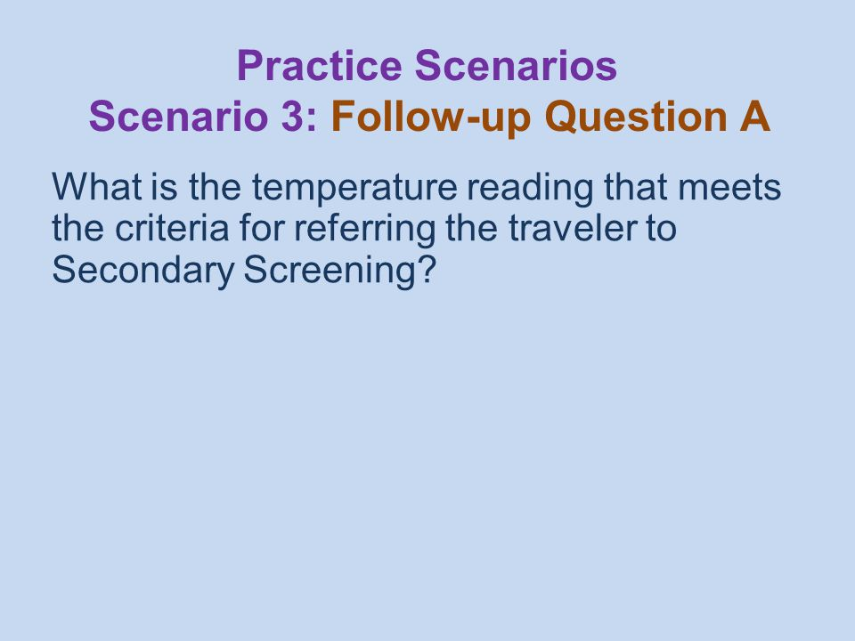 What is the temperature reading that meets the criteria for referring the traveler to Secondary Screening.