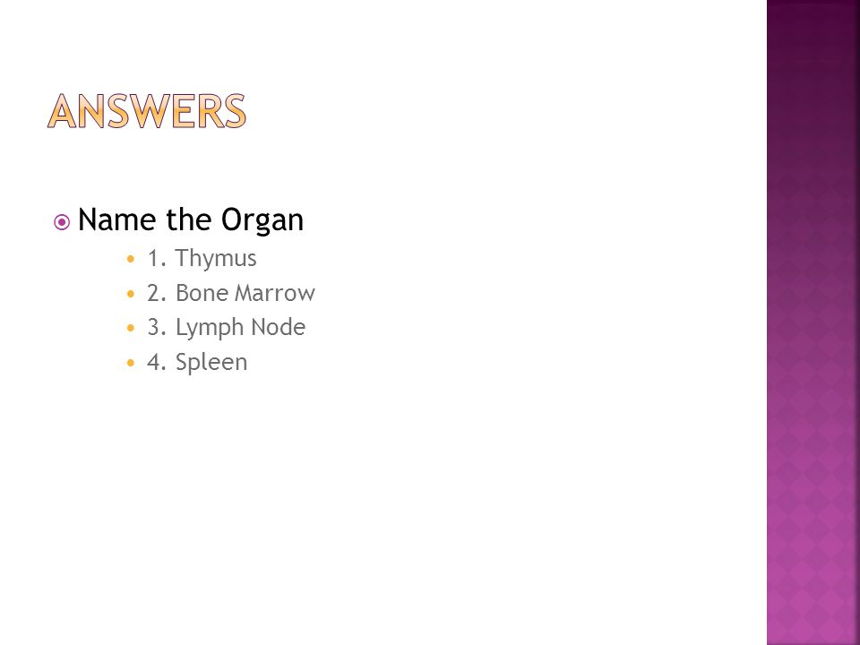  Rules: The class is going to be divided into four groups. Below, there are functions of the major organs in the immune system. The first group to ma