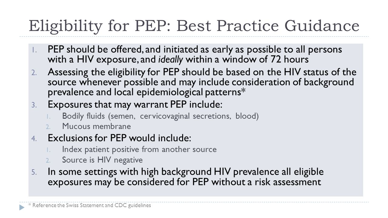 Eligibility for PEP: Best Practice Guidance * Reference the Swiss Statement and CDC guidelines 1. PEP should be offered, and initiated as early as pos