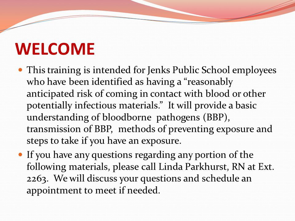 """WELCOME This training is intended for Jenks Public School employees who have been identified as having a """"reasonably anticipated risk of coming in con"""