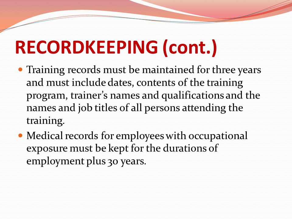 RECORDKEEPING (cont.) Training records must be maintained for three years and must include dates, contents of the training program, trainer's names an