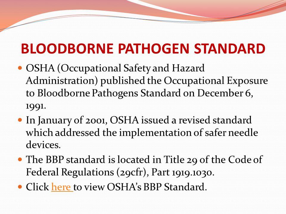 BLOODBORNE PATHOGEN STANDARD OSHA (Occupational Safety and Hazard Administration) published the Occupational Exposure to Bloodborne Pathogens Standard