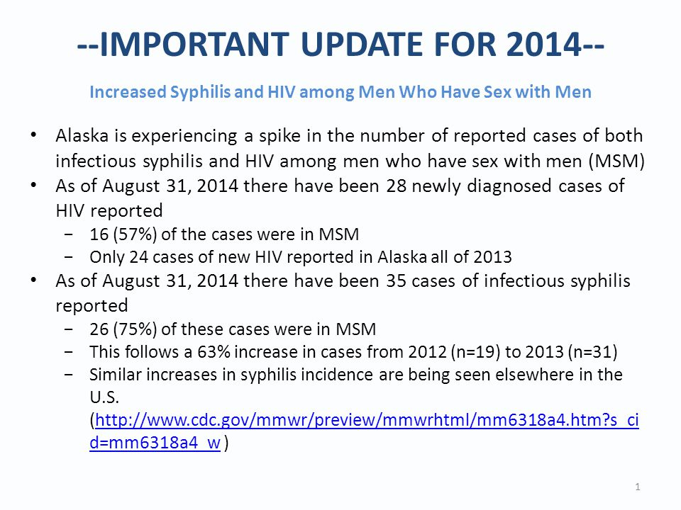 --IMPORTANT UPDATE FOR 2014-- Increased Syphilis and HIV among Men Who Have Sex with Men 1 Alaska is experiencing a spike in the number of reported ca