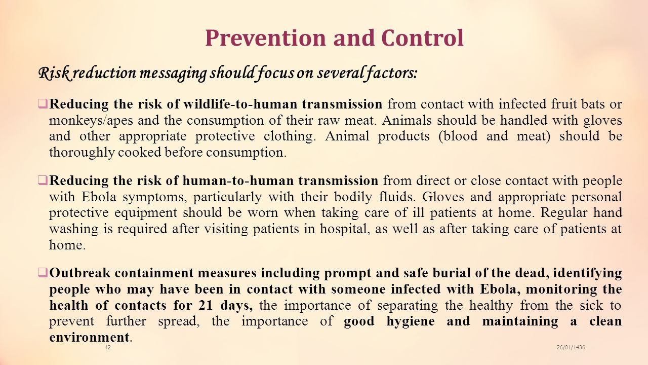 Prevention and Control Risk reduction messaging should focus on several factors:  Reducing the risk of wildlife-to-human transmission from contact wi