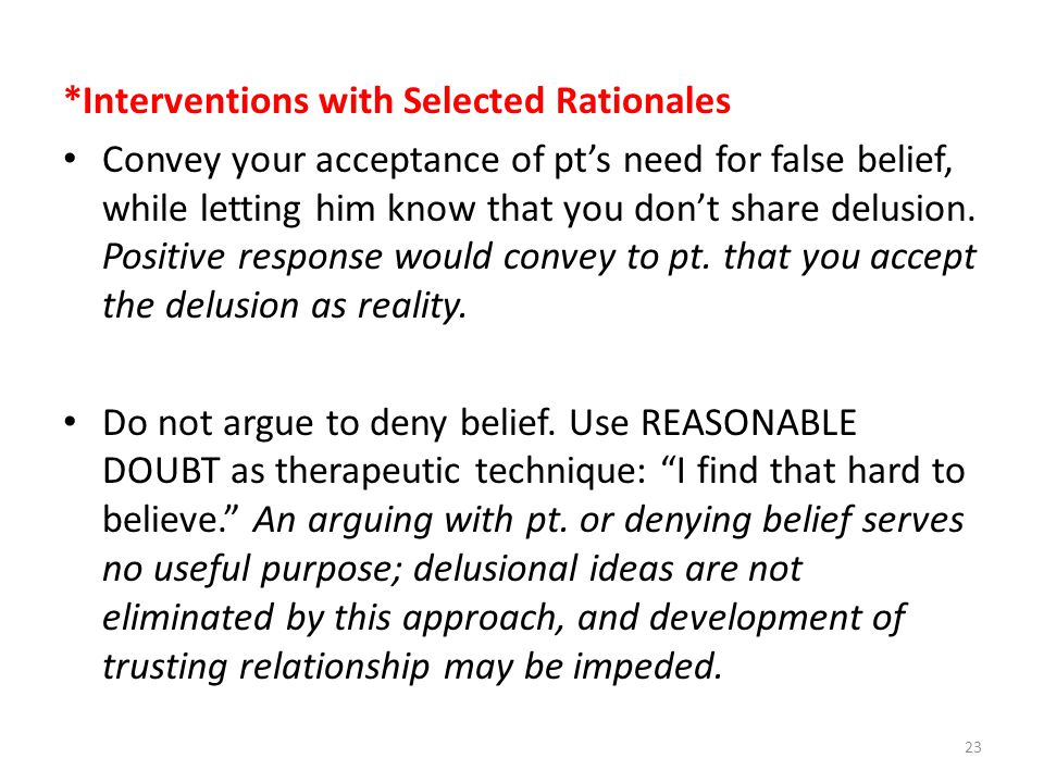 *Interventions with Selected Rationales Convey your acceptance of pt's need for false belief, while letting him know that you don't share delusion.
