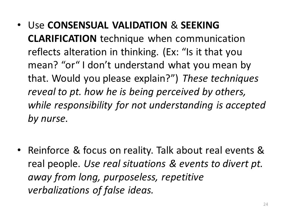 Use CONSENSUAL VALIDATION & SEEKING CLARIFICATION technique when communication reflects alteration in thinking.