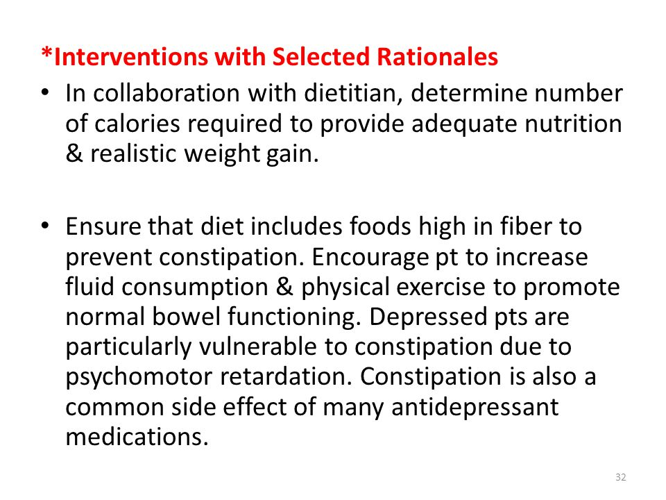 *Interventions with Selected Rationales In collaboration with dietitian, determine number of calories required to provide adequate nutrition & realistic weight gain.