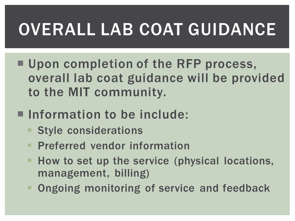 OVERALL LAB COAT GUIDANCE  Upon completion of the RFP process, overall lab coat guidance will be provided to the MIT community.