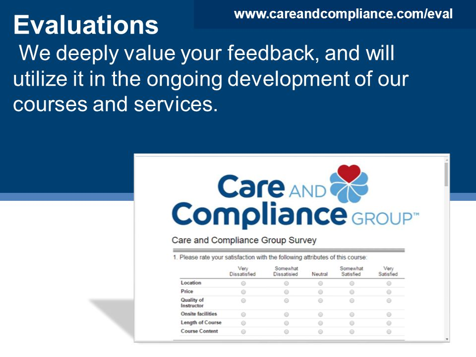 Evaluations We deeply value your feedback, and will utilize it in the ongoing development of our courses and services. www.careandcompliance.com/eval