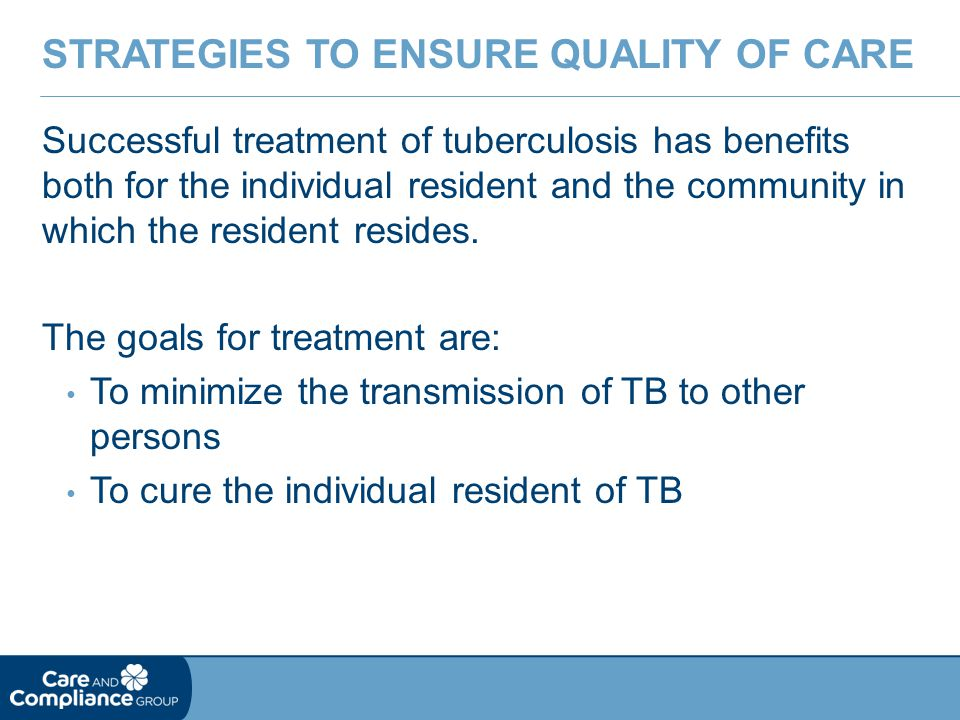 Successful treatment of tuberculosis has benefits both for the individual resident and the community in which the resident resides. The goals for trea