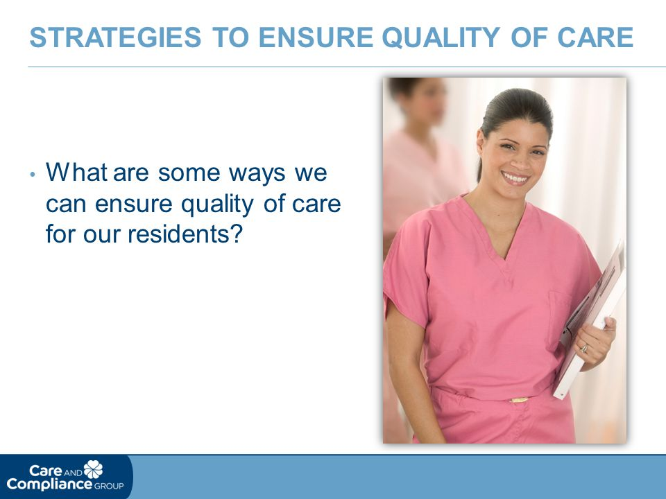 What are some ways we can ensure quality of care for our residents? STRATEGIES TO ENSURE QUALITY OF CARE