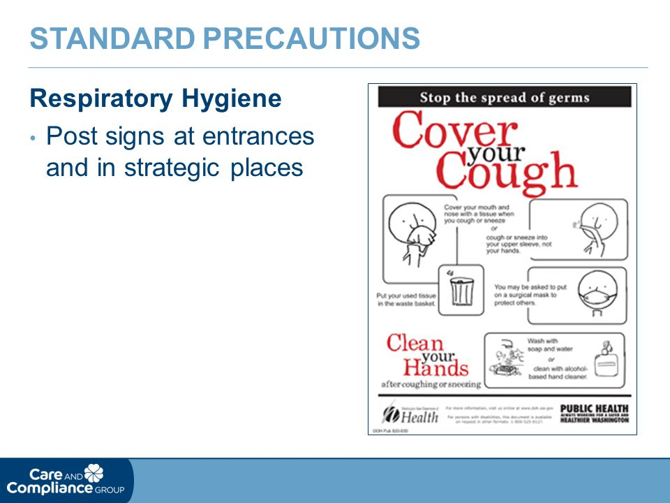 Respiratory Hygiene Post signs at entrances and in strategic places STANDARD PRECAUTIONS