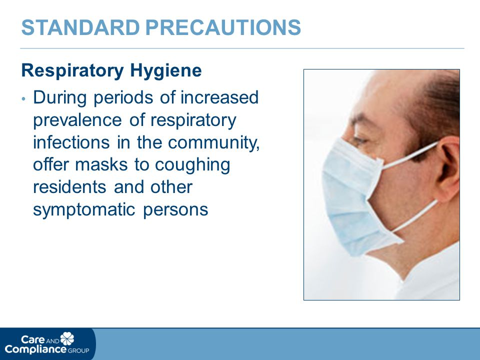 Respiratory Hygiene During periods of increased prevalence of respiratory infections in the community, offer masks to coughing residents and other sym