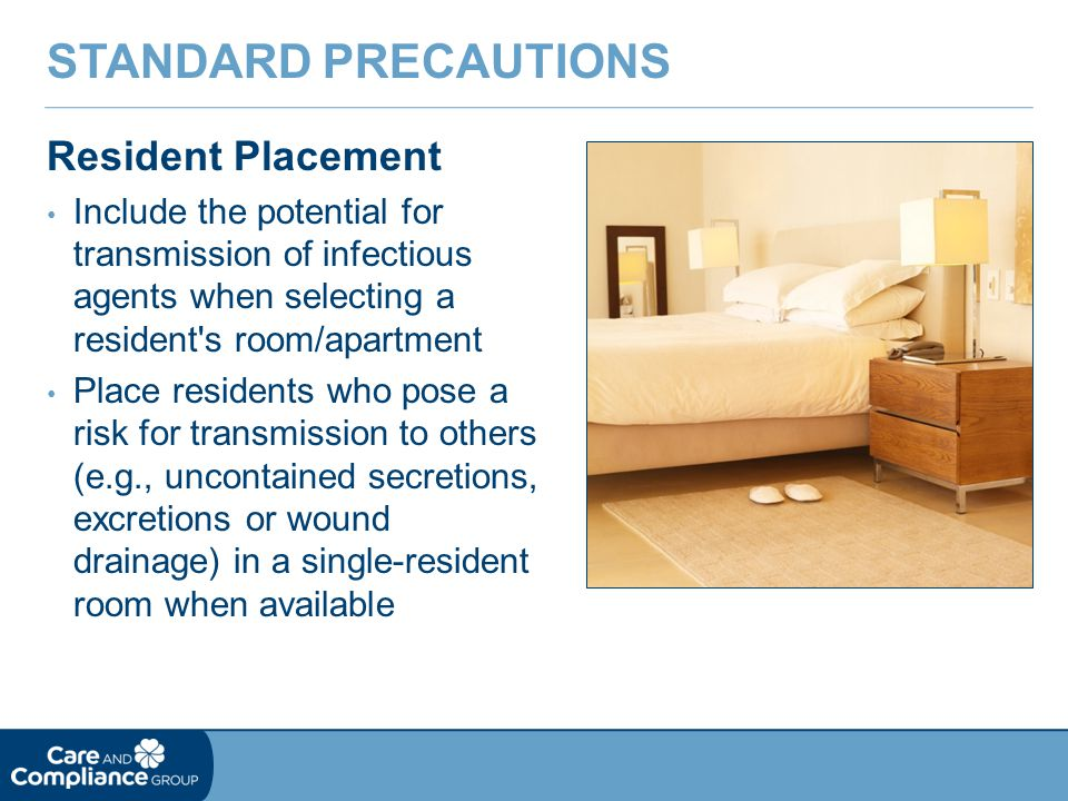 Resident Placement Include the potential for transmission of infectious agents when selecting a resident's room/apartment Place residents who pose a r