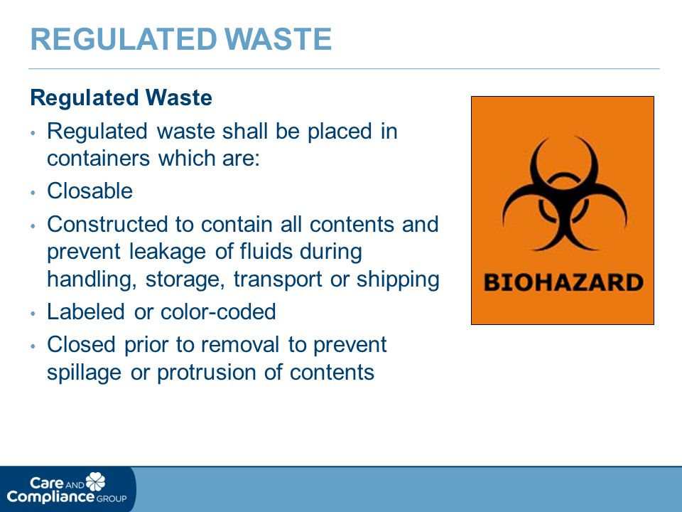 Regulated Waste Regulated waste shall be placed in containers which are: Closable Constructed to contain all contents and prevent leakage of fluids du
