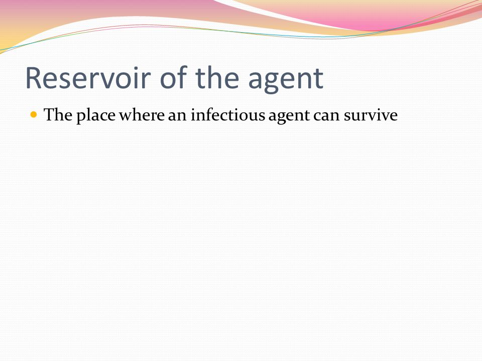 Reservoir of the agent The place where an infectious agent can survive