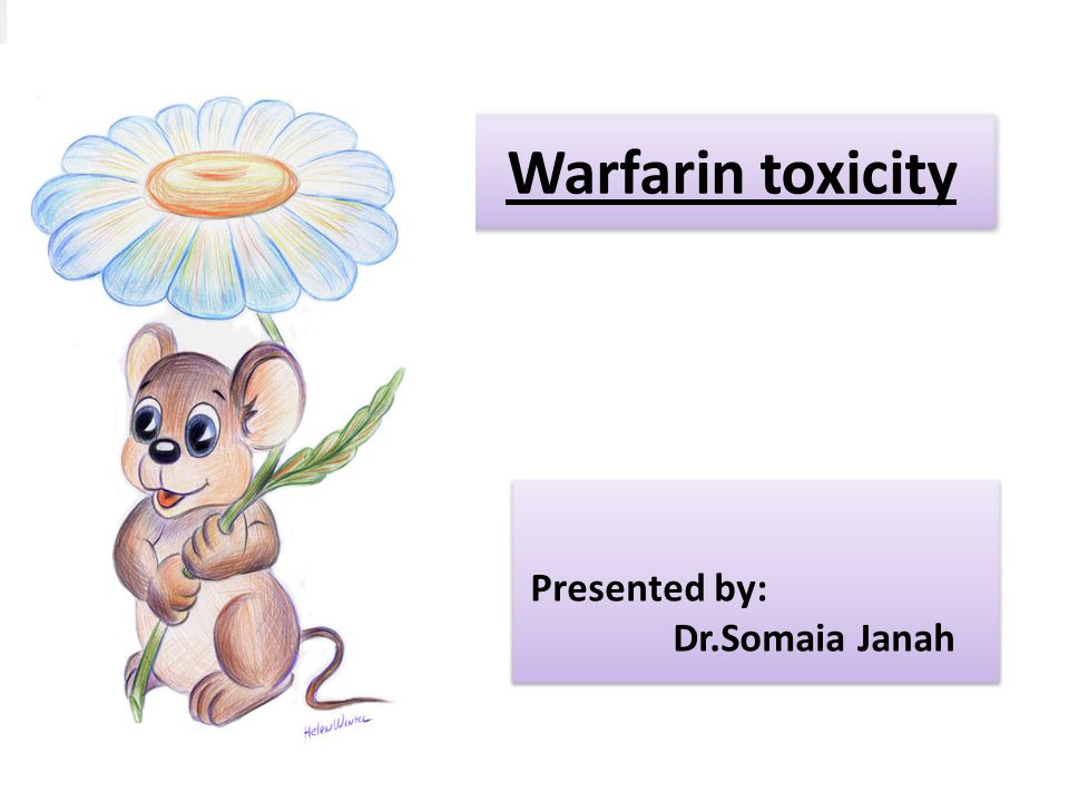 Warfarin toxicity Presented by: Dr.Somaia Janah Presented by: Dr.Somaia Janah