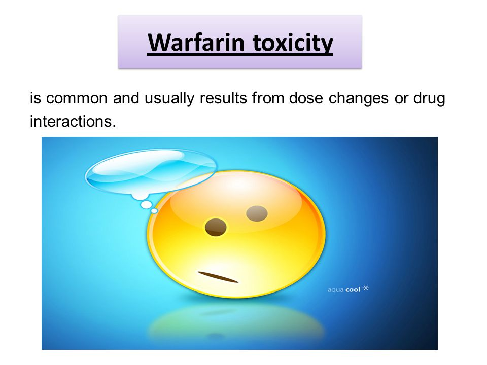Warfarin toxicity is common and usually results from dose changes or drug interactions.