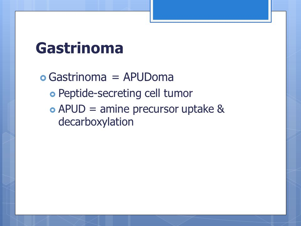 Gastrinoma  Gastrinoma = APUDoma  Peptide-secreting cell tumor  APUD = amine precursor uptake & decarboxylation
