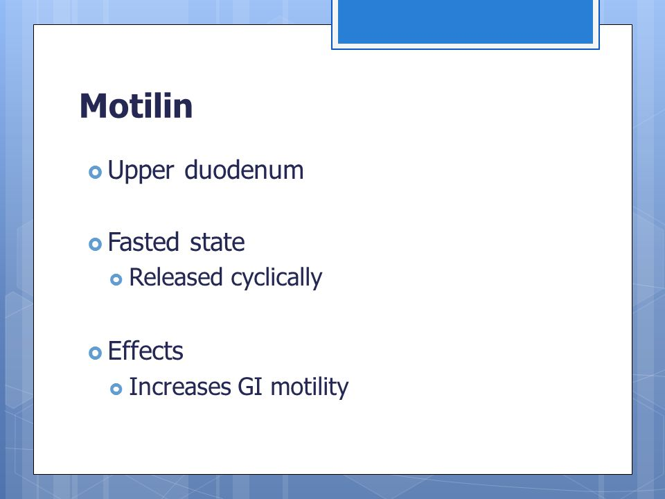 Motilin  Upper duodenum  Fasted state  Released cyclically  Effects  Increases GI motility
