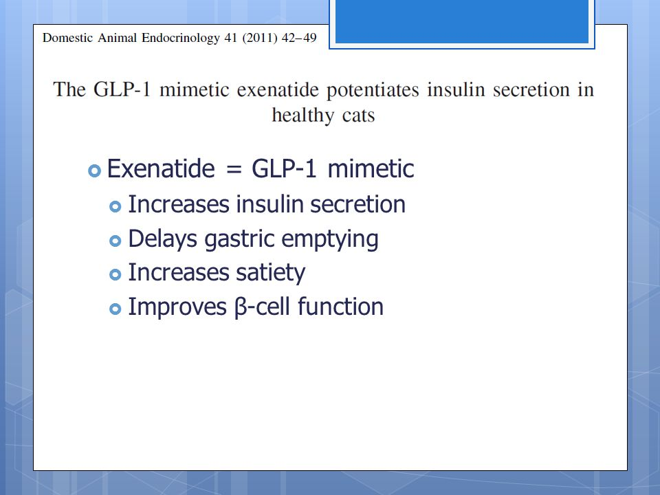  Exenatide = GLP-1 mimetic  Increases insulin secretion  Delays gastric emptying  Increases satiety  Improves β-cell function
