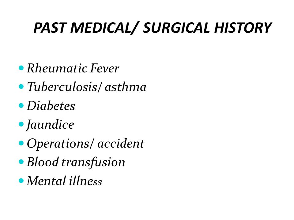 PAST MEDICAL/ SURGICAL HISTORY Rheumatic Fever Tuberculosis/ asthma Diabetes Jaundice Operations/ accident Blood transfusion Mental illne ss