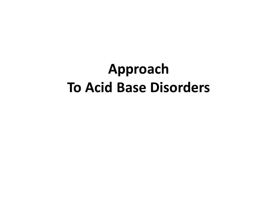 Approach To Acid Base Disorders