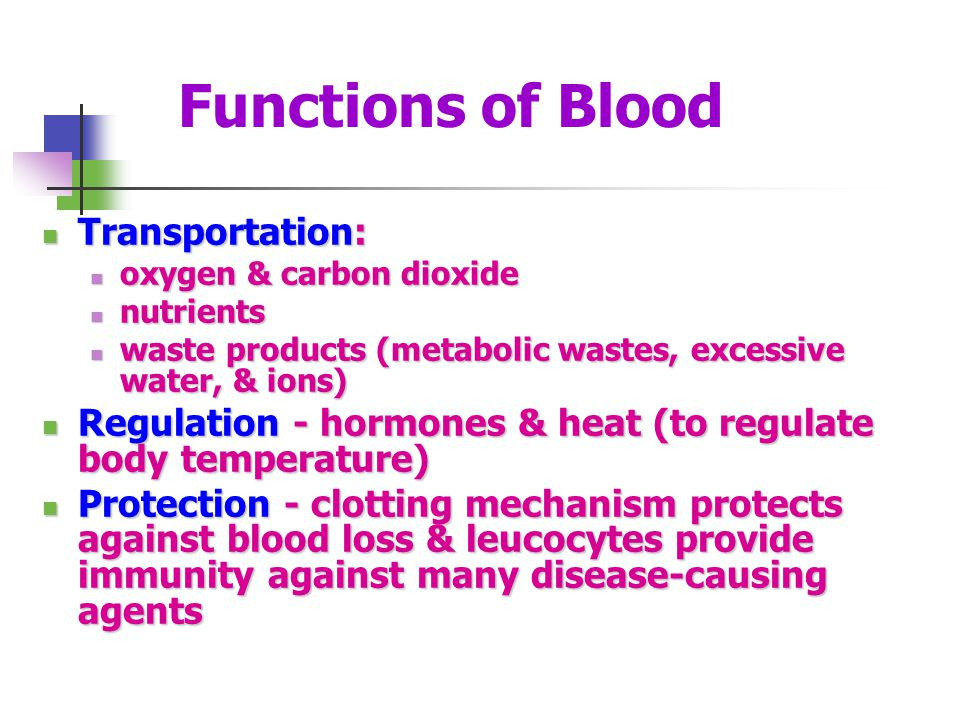 Functions of Blood Transportation: Transportation: oxygen & carbon dioxide oxygen & carbon dioxide nutrients nutrients waste products (metabolic waste
