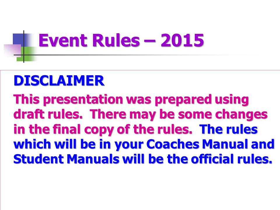 Event Rules – 2015 DISCLAIMER This presentation was prepared using draft rules.