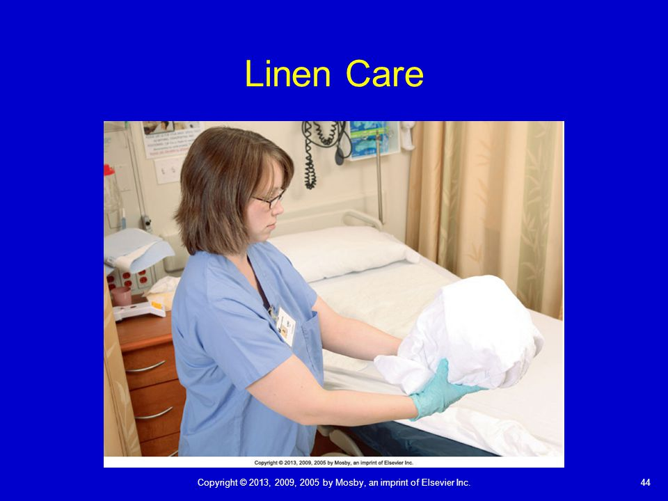 44Copyright © 2013, 2009, 2005 by Mosby, an imprint of Elsevier Inc. Linen Care
