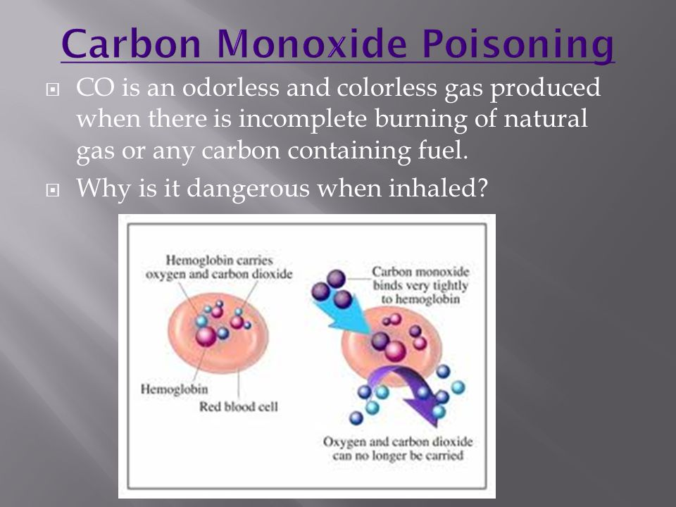  CO is an odorless and colorless gas produced when there is incomplete burning of natural gas or any carbon containing fuel.