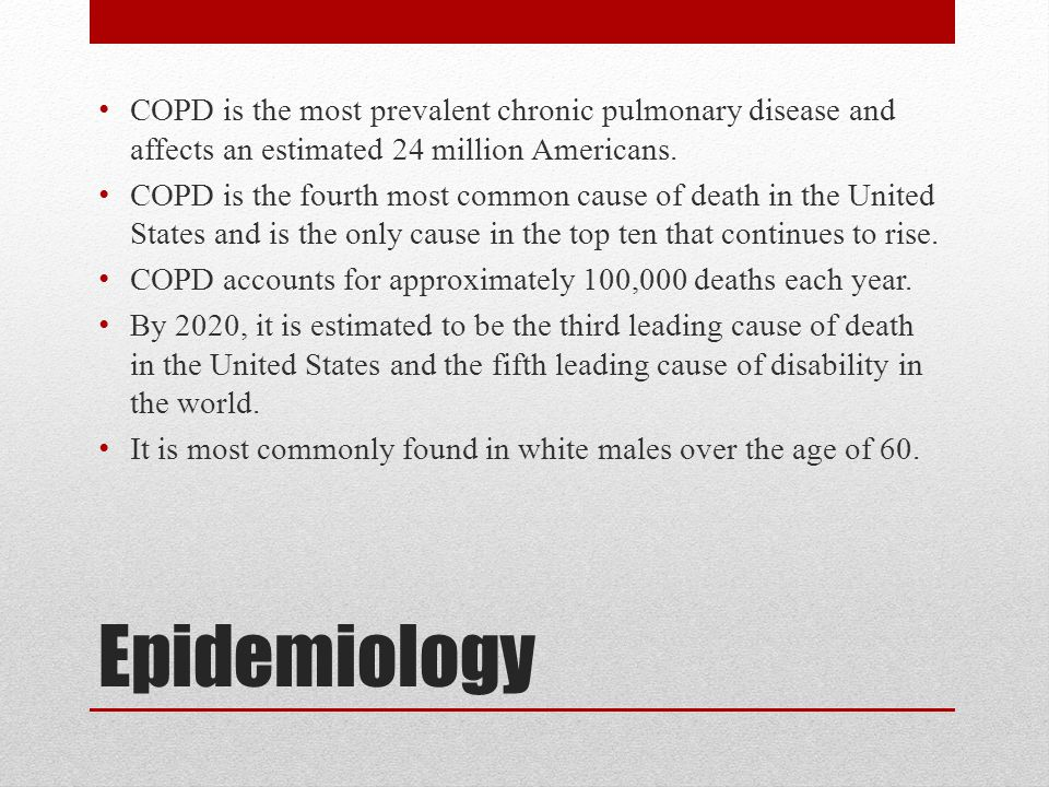Epidemiology COPD is the most prevalent chronic pulmonary disease and affects an estimated 24 million Americans.