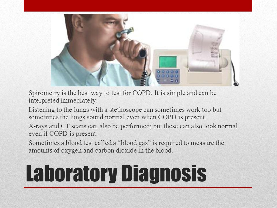 Laboratory Diagnosis Spirometry is the best way to test for COPD.