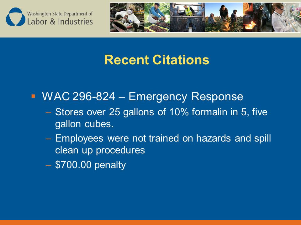 Recent Citations  WAC – Emergency Response –Stores over 25 gallons of 10% formalin in 5, five gallon cubes.