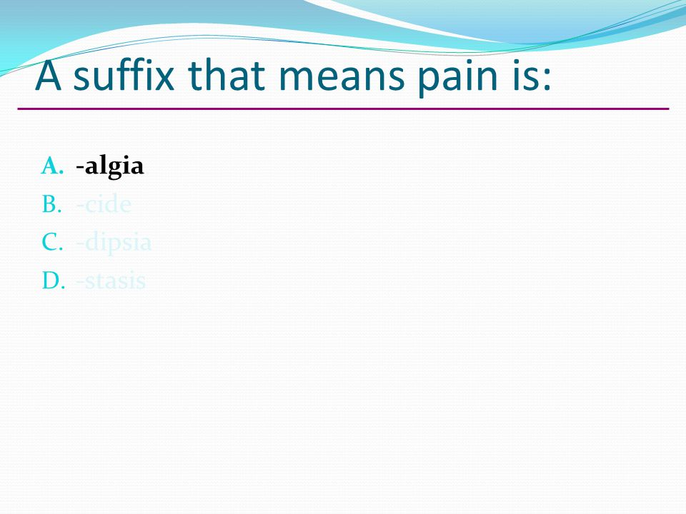 The suffix -dipsia means: A. point B. forming C. thirst D. to separate