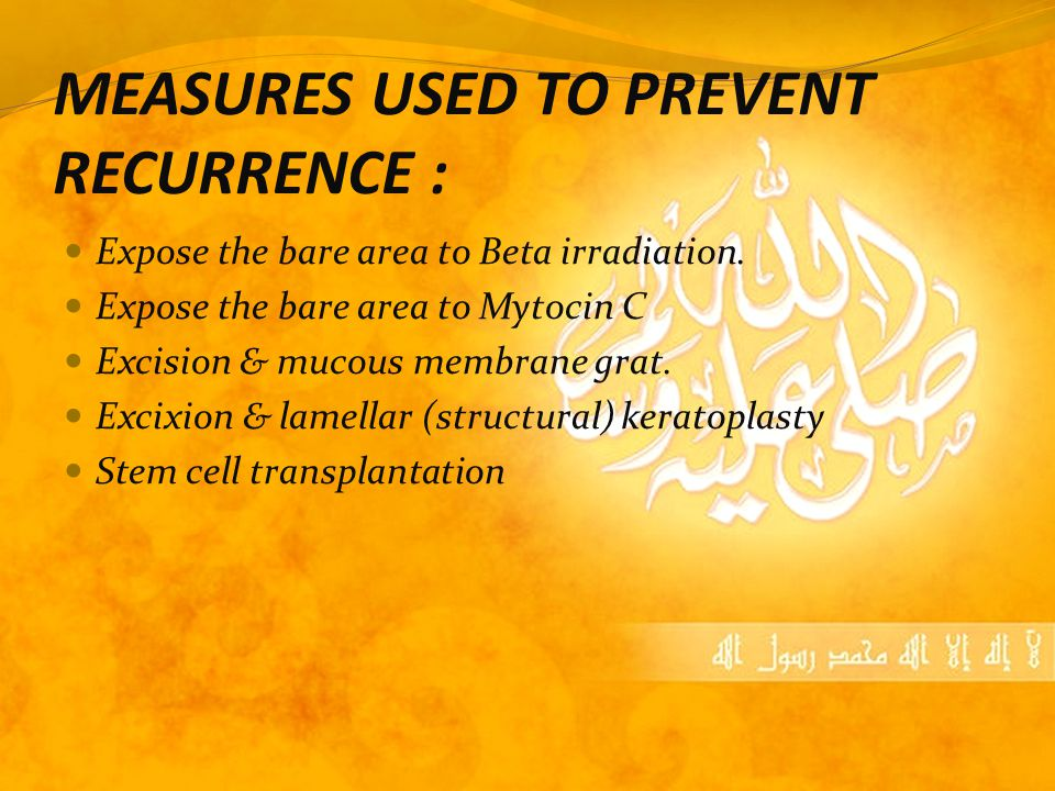 MEASURES USED TO PREVENT RECURRENCE : Expose the bare area to Beta irradiation.