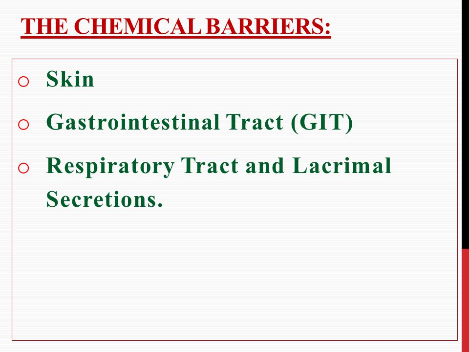 THE CHEMICAL BARRIERS: o Skin o Gastrointestinal Tract (GIT) o Respiratory Tract and Lacrimal Secretions.