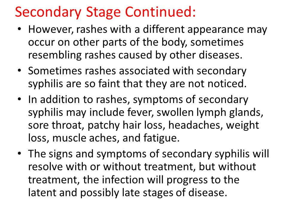 Secondary Stage Continued: However, rashes with a different appearance may occur on other parts of the body, sometimes resembling rashes caused by oth